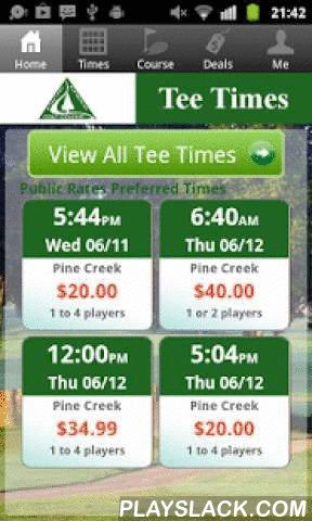Pine Creek Golf Tee Times  Android App - playslack.com , The Pine Creek Golf app includes custom tee time bookings with easy tap navigation and booking of tee times. The app also supports promotion code discounts with a deals section, course information and an account page to look up past reservations and share these reservations with your playing partners via text and email.