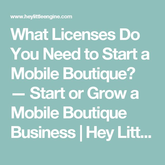 What Licenses Do You Need to Start a Mobile Boutique? — Start or Grow a Mobile Boutique Business | Hey Little Engine
