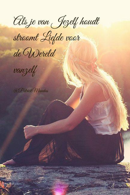 Als je van Jezelf houdt, stroomt Liefde voor de Wereld vanzelf...