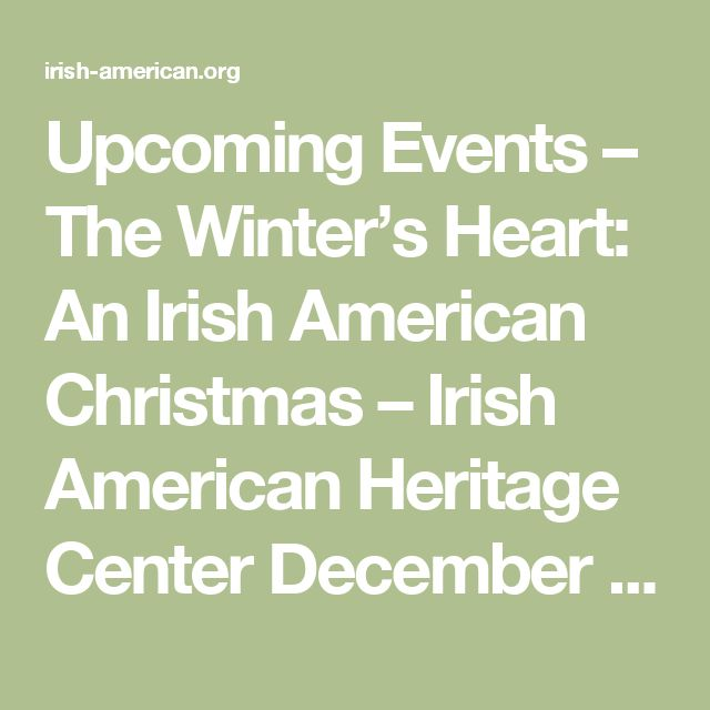 Upcoming Events – The Winter's Heart: An Irish American Christmas – Irish American Heritage Center December 8th!
