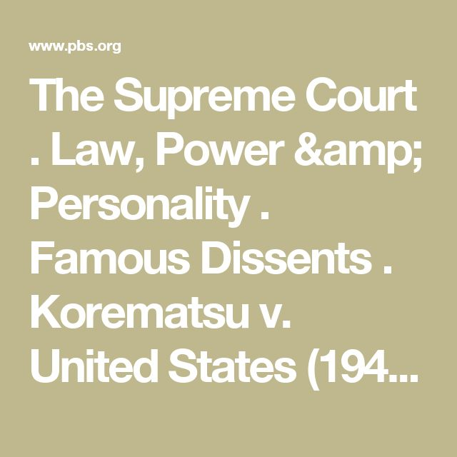 The Supreme Court . Law, Power & Personality . Famous Dissents . Korematsu v. United States (1944) | PBS