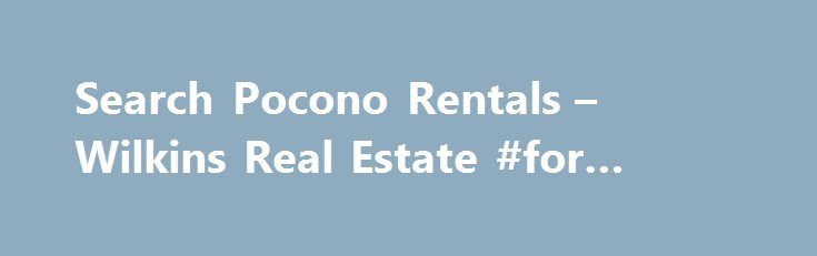 Search Pocono Rentals – Wilkins Real Estate #for #rent #car http://renta.remmont.com/search-pocono-rentals-wilkins-real-estate-for-rent-car/  #poconos rentals # Search Pocono Rentals Long Term Rentals, we're the best in the business! Better Homes and Gardens Real Estate Wilkins Associates is the largest long-term rental agency in the Pocono Mountains. SEARCH RENTALS CLICK HERE . We offer perspective tenants the most diverse inventory of Pocono rentals including single family homes…