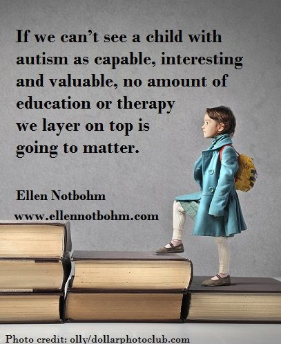 If we can't see a child with autism as capable, interesting and valuable . . .