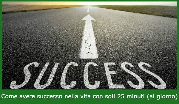 Come avere successo nella vita con soli 25 minuti (al giorno)