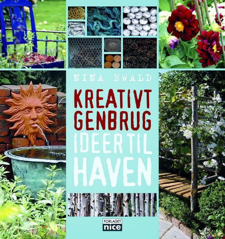 KREATIVT GENBRUG - IDEER TIL HAVEN - Recycling & upcycling in the garden