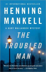 The Troubled Man (Kurt Wallander Series #10) by Henning Mankell ...