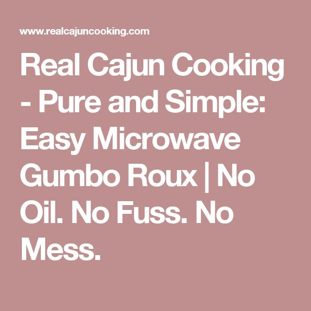 Real Cajun Cooking - Pure and Simple: Easy Microwave Gumbo Roux | No Oil. No Fuss. No Mess.