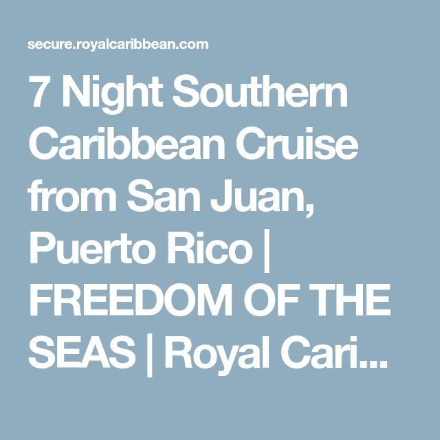 7 Night Southern Caribbean Cruise from San Juan, Puerto Rico | FREEDOM OF THE SEAS | Royal Caribbean Intl.