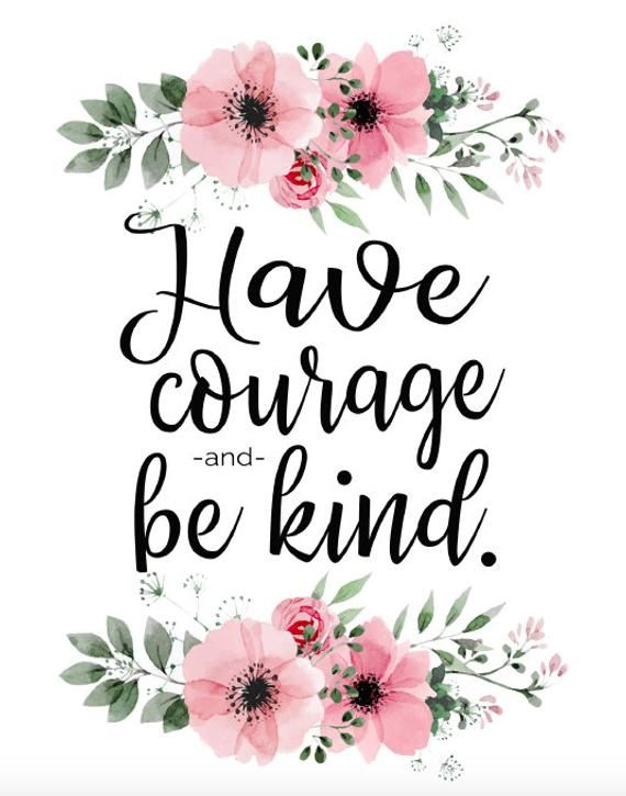 Have Courage And Be Kind Room Decor Floral Printable Etsy Have Courage And Be Kind Floral Quotes Floral Printables