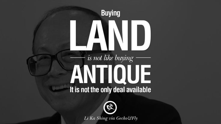 Buying land is not like buying antique. It is not the only deal available. best tumblr quotes instagram pinterest Inspiring Li Ka Shing Life Lessons and Business Quotes