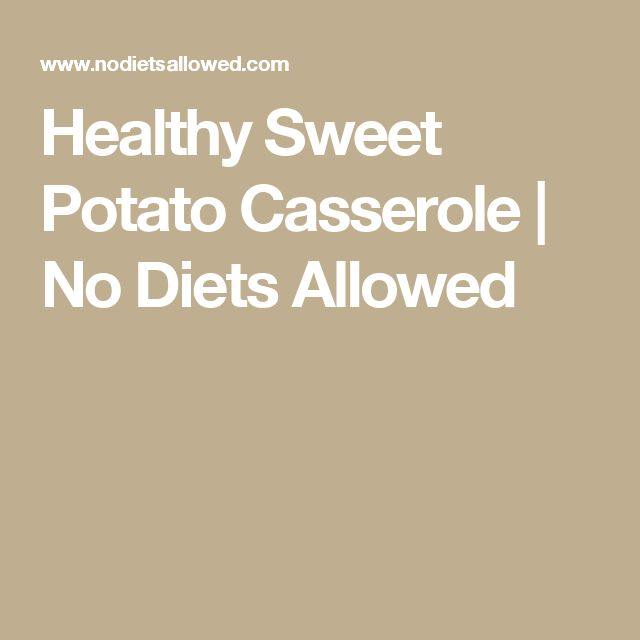 Healthy Sweet Potato Casserole | No Diets Allowed