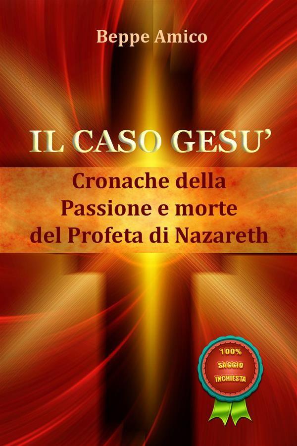 Saggio sulle cronache storiche della Passione di Gesù. Il libro indaga sulle cause della morte del profeta di Nazareth e su alcuni dettagli relativi alla sua passione e morte.