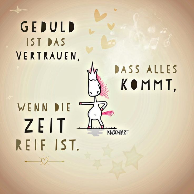 #Geduld ist das #Vertrauen ,dass alles kommt,wenn die #Zeit reif ist. ☺️ ✨ #herzallerliebst #Sprüche #motivation #thinkpositive ⚛ #themessageislove #pokamax #unicorn #einhorn #einhorngang Teilen und Erwähnen absolut erwünscht