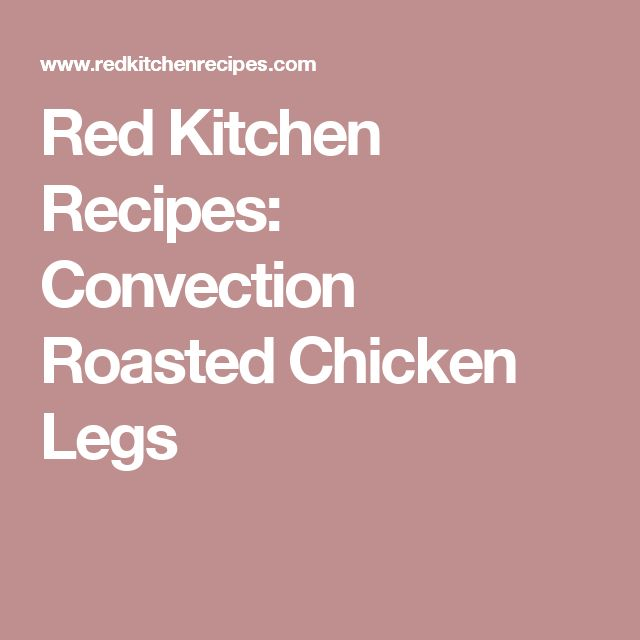 Red Kitchen Recipes: Convection Roasted Chicken Legs