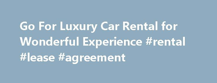 Go For Luxury Car Rental for Wonderful Experience #rental #lease #agreement http://remmont.com/go-for-luxury-car-rental-for-wonderful-experience-rental-lease-agreement/  #exotic car rental # Go For Luxury Car Rental for Wonderful Experience A Rolls Royce rental is an awesome approach to go in Luxury vehicle rentals are turning out to be more prevalent than any other time in recent memory, particularly with today s economy, Renting an extravagance vehicle is the following best thing to…