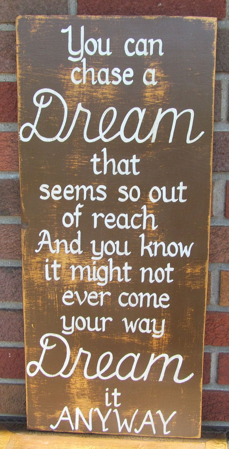 You can chase a Dream SIGN Martina McBride Lyrics Subway Distressed Brown Handmade Hand-painted Wooden 12x24 WHAGN Made to Order. $44.00, via Etsy.