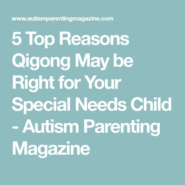5 Top Reasons Qigong May be Right for Your Special Needs Child - Autism Parenting Magazine