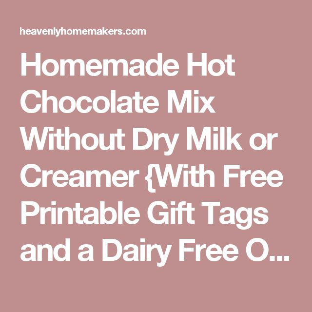 Homemade Hot Chocolate Mix Without Dry Milk or Creamer {With Free Printable Gift Tags and a Dairy Free Option} | Heavenly Homemakers