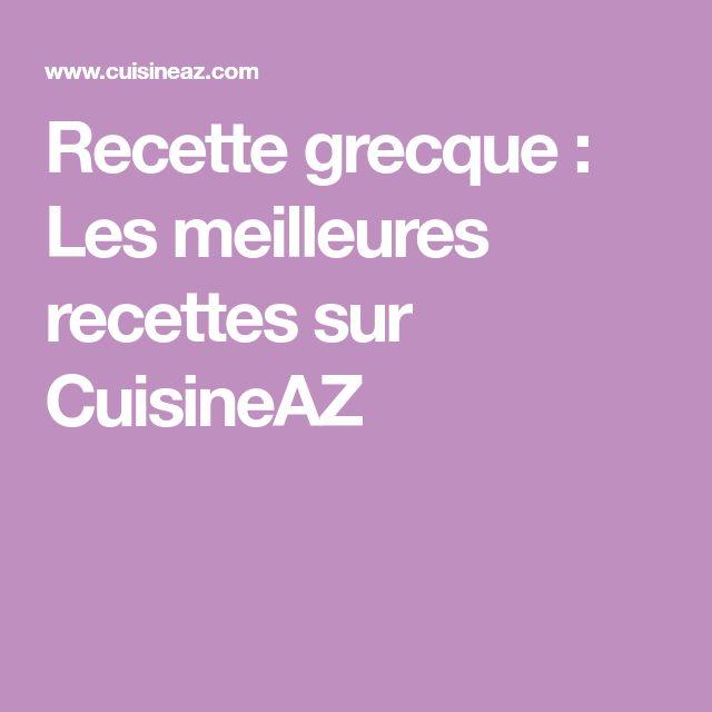 Recette grecque : Les meilleures recettes sur CuisineAZ