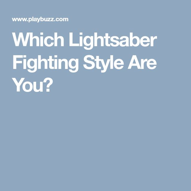 Which Lightsaber Fighting Style Are You?