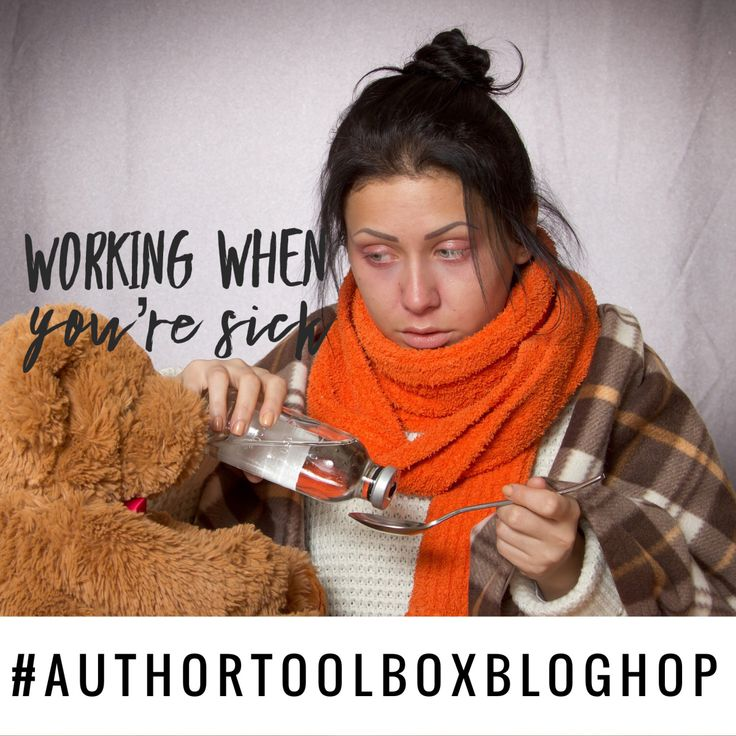 Working When You're Sick – #AuthorToolBoxBlogHop