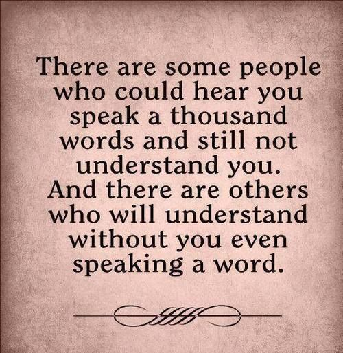 ... and there are others who will understand without you even speaking a word