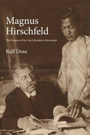 Magnus Hirschfeld: The Origins of the Gay Liberation Movement, Ralf Dose