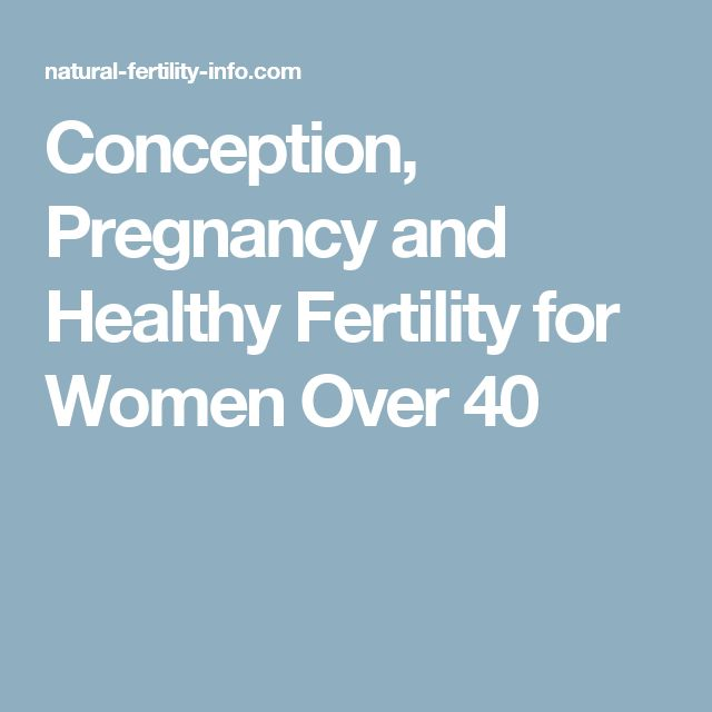 Conception, Pregnancy and Healthy Fertility for Women Over 40