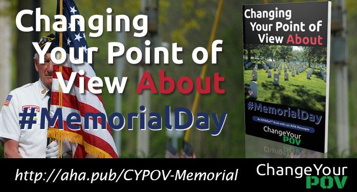 This week's five AHAs are from the AHAbook™ Changing Your Point of View about #MemorialDay. Memorial Day: what does it mean to you? BBQs or a Day of Sorrow? Perhaps it's both, or neither. In any case, this book helps to broaden and change your point of view about Memorial Day.
