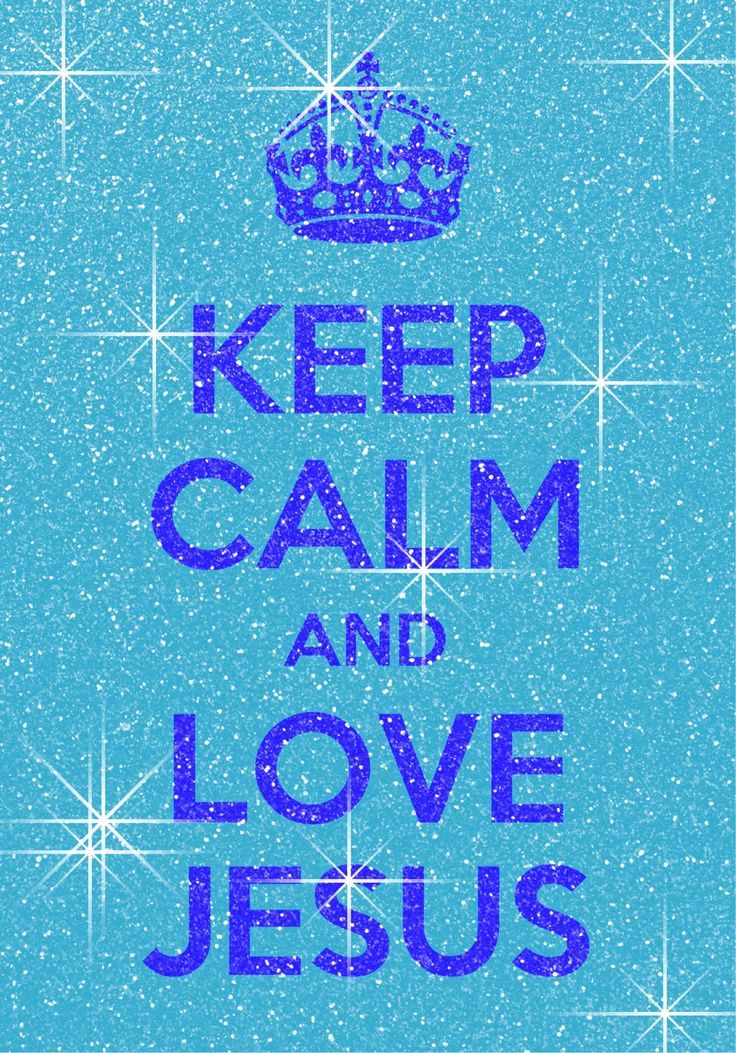 keep calm and love jesus - Google Search                                                                                                                                                     More