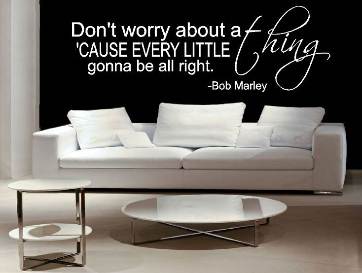Bob Marley - Don't worry about a thing cause every little thing is gonna be alright