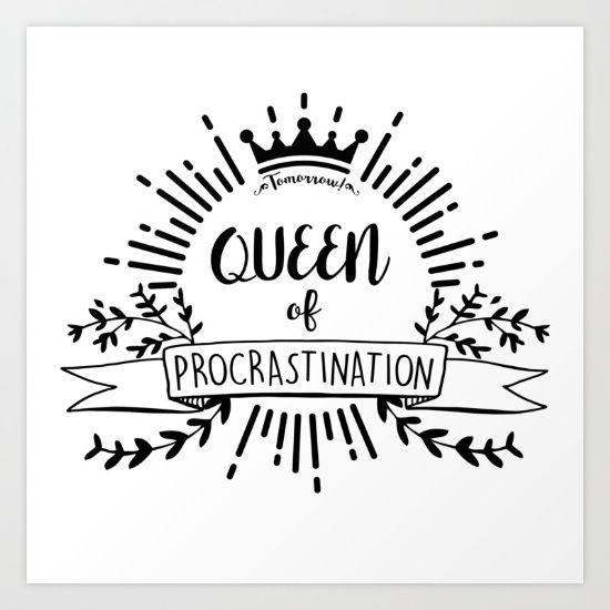 Queen of Procrastination Art Print by Erika Biro | Society6