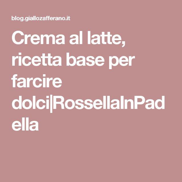 Crema al latte, ricetta base per farcire dolci RossellaInPadella