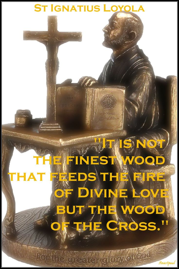 """Quote of the Day – 6 September  """"It is not the finest wood  that feeds the fire of Divine love but the wood of the Cross.""""  St Ignatius of Loyola#mypic"""