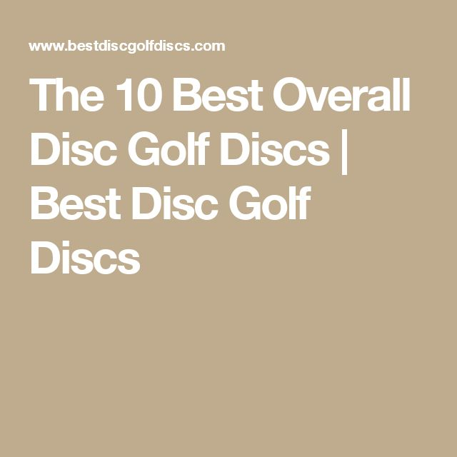 The 10 Best Overall Disc Golf Discs | Best Disc Golf Discs