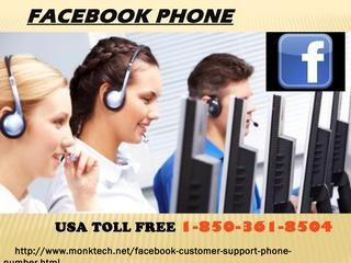 Is Facebook Phone Number service a cost-effective? 1-850-361-8504 Fan page issues. •	Unable to limit audience. •	Security concerns. Dial Facebook Phone Number 1-850-361-8504 and we will help you root out all troubles in no time. For more visit us our website for anytime. http://www.monktech.net/facebook-customer-support-phone-number.html