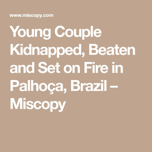 Young Couple Kidnapped, Beaten and Set on Fire in Palhoça, Brazil –Nine deaths in less than two days in Greater Florianópolis.  man shot dead after an argument with a neighbor, a couple were killed in a shootout , three men were shot dead in Morro Nova Trento. And a villager killed a thief who tried to steal his house in the Strait. Miscopy