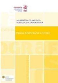 España, democracia y futuro / edición preparada por: Ramón Estévez, Teresa Cid, Aula Política, Instituto de Estudios de la Democracia, Universidad CEU San Pablo