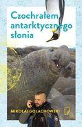 http://www.swiatksiazki.pl/ksiazki/eko-czochralem-antarktycznego-slonia-mikolaj-golachowski-4911791/