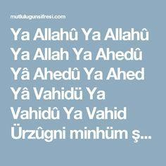 Ya Allahû Ya Allahû Ya Allah Ya Ahedû Yâ Ahedû Ya Ahed Yâ Vahidü Ya Vahidû Ya Vahid Ürzûgni minhüm şey'en ve in hüm ebev.  Bu Duayı Okursanız Karşınızdaki Ne Kadar İstemese de Mutlaka Ondan Rızkınızı Alırsınız