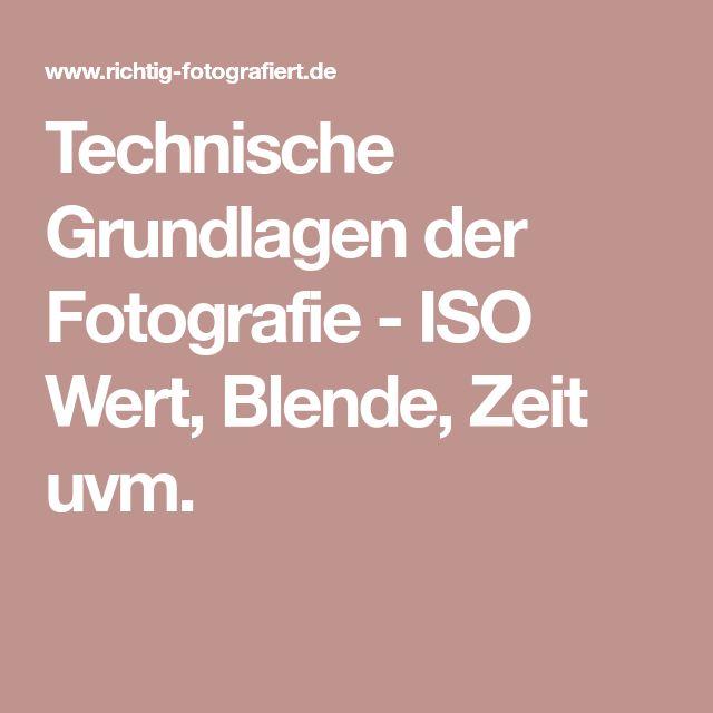 Technische Grundlagen der Fotografie - ISO Wert, Blende, Zeit uvm.