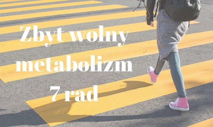 7 ważnych rad jak przyspieszyć zbyt wolny metabolizm
