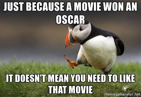 just because a movie won an oscar it doesn't mean you need to like that movie - Unpopular Opinion Puffin