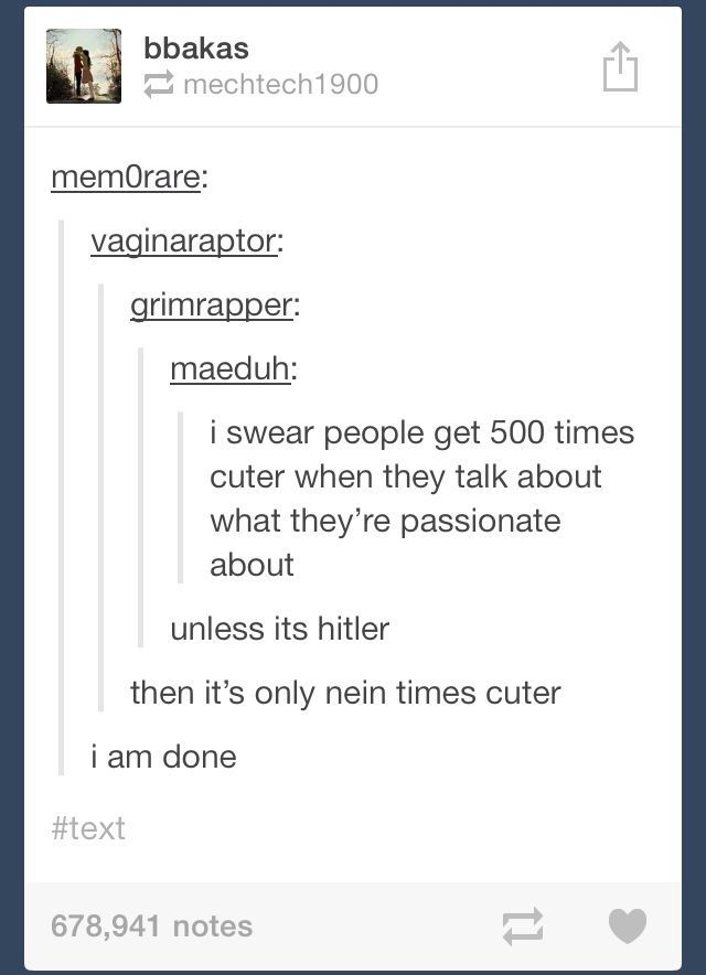 This is the second Hitler joke I've laughed at this week... I think this is why I have the plague right now... it's still too soon.