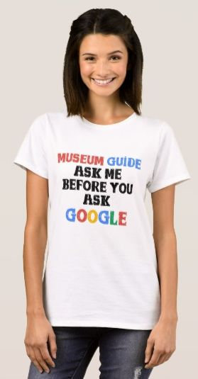 Ask Me Before You Ask Google. One for the museum guide/docent. Made from 100% cotton, this t-shirt is both durable and soft. Available in Men's & Women's styles & sizes https://www.zazzle.com/museum_guide_t_shirt-235095659153462020 #TShirt #museum #guides #docents
