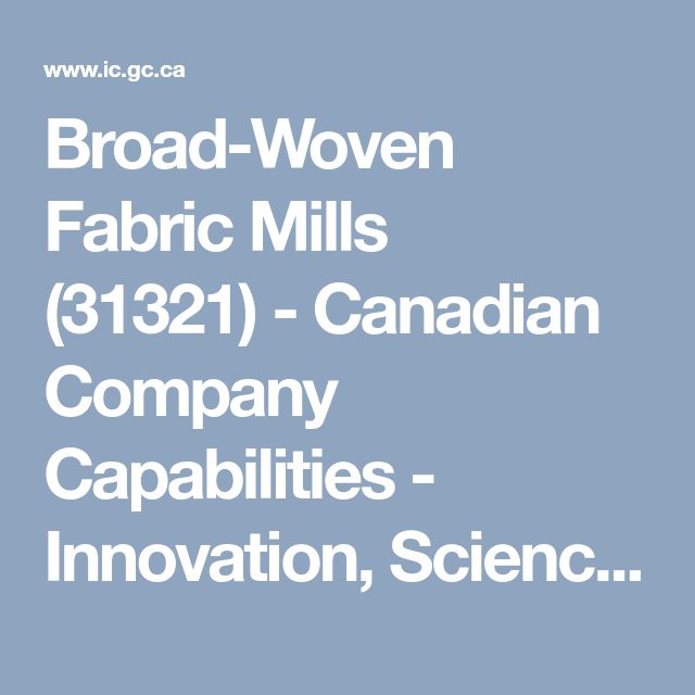 Broad-Woven Fabric Mills (31321)- Canadian Company Capabilities - Innovation, Science and Economic Development Canada