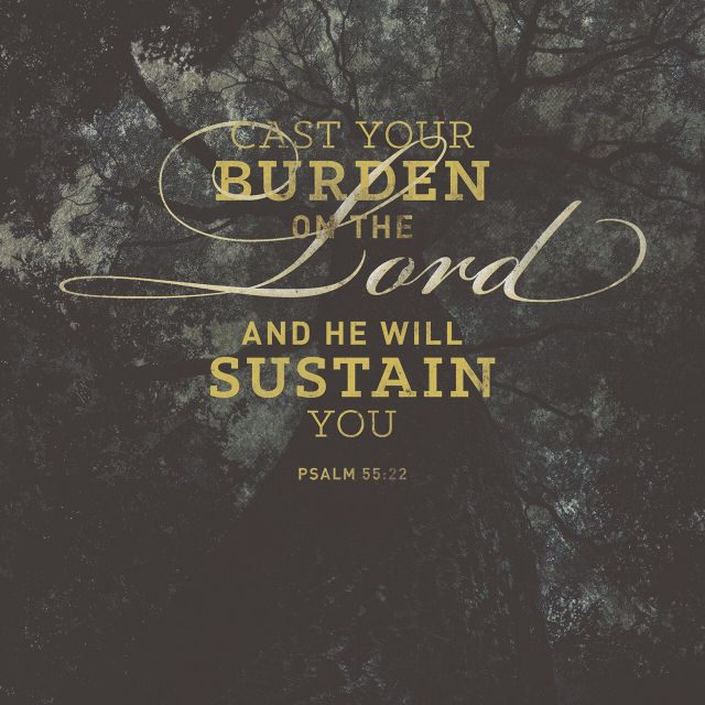 """Cast thy burden upon the Lord, and he shall sustain thee: he shall never suffer the righteous to be moved."" ‭‭Psalms‬ ‭55:22‬ ‭KJV‬‬ http://bible.com/1/psa.55.22.kjv"