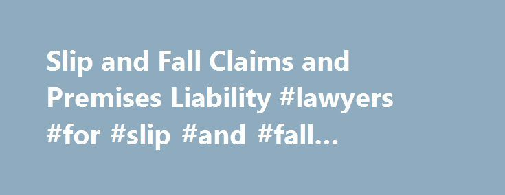 Slip and Fall Claims and Premises Liability #lawyers #for #slip #and #fall #accidents http://utah.nef2.com/slip-and-fall-claims-and-premises-liability-lawyers-for-slip-and-fall-accidents/  # Slip and Fall Claims and Premises Liability A slip and fall accident can occur in almost any location, from a wet floor in the grocery store to a dangerously uneven sidewalk. Not every situation gives rise to legal liability, but valid slip and fall claims are filed and settled every year. In this…