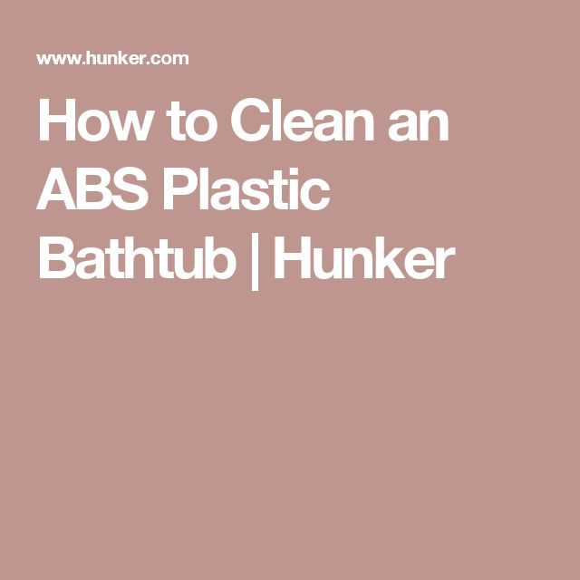 How to Clean an ABS Plastic Bathtub | Hunker