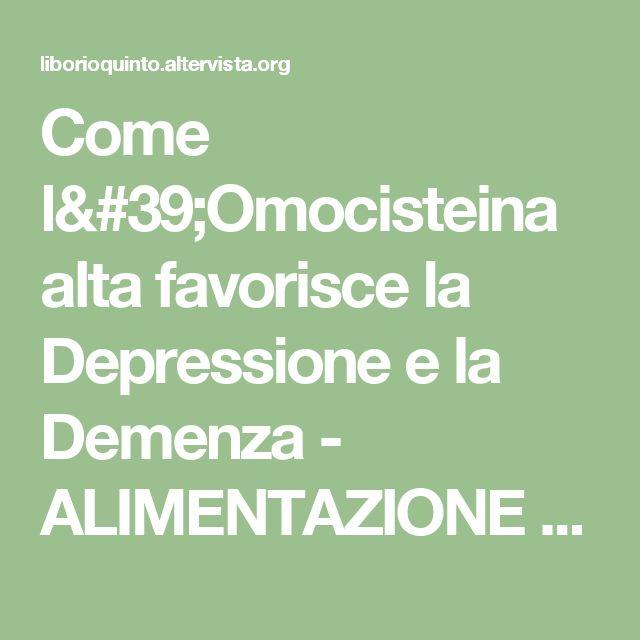 Come l'Omocisteina alta favorisce la Depressione e la Demenza - ALIMENTAZIONE E NUTRACEUTICA